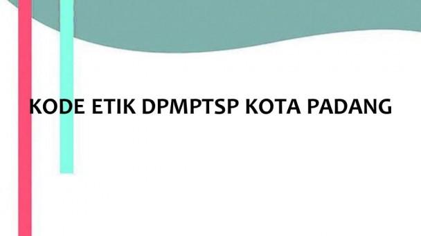 KODE ETIK DPMPTSP KOTA PADANG   Dinas PM & PTSP
